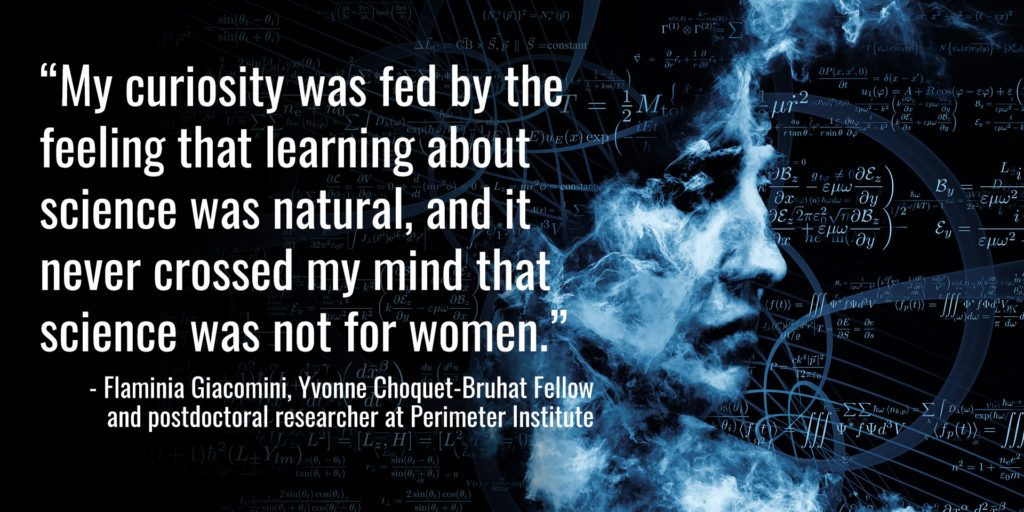 « Ma curiosité a été alimentée par le fait qu'étudier les sciences était naturel, et je n'ai jamais pensé que les sciences n'étaient pas pour les femmes. » [traduction] – Flaminia Giacomini, boursière Yvonne-Choquet-Bruhat et postdoctorante à l'Institut Périmètre